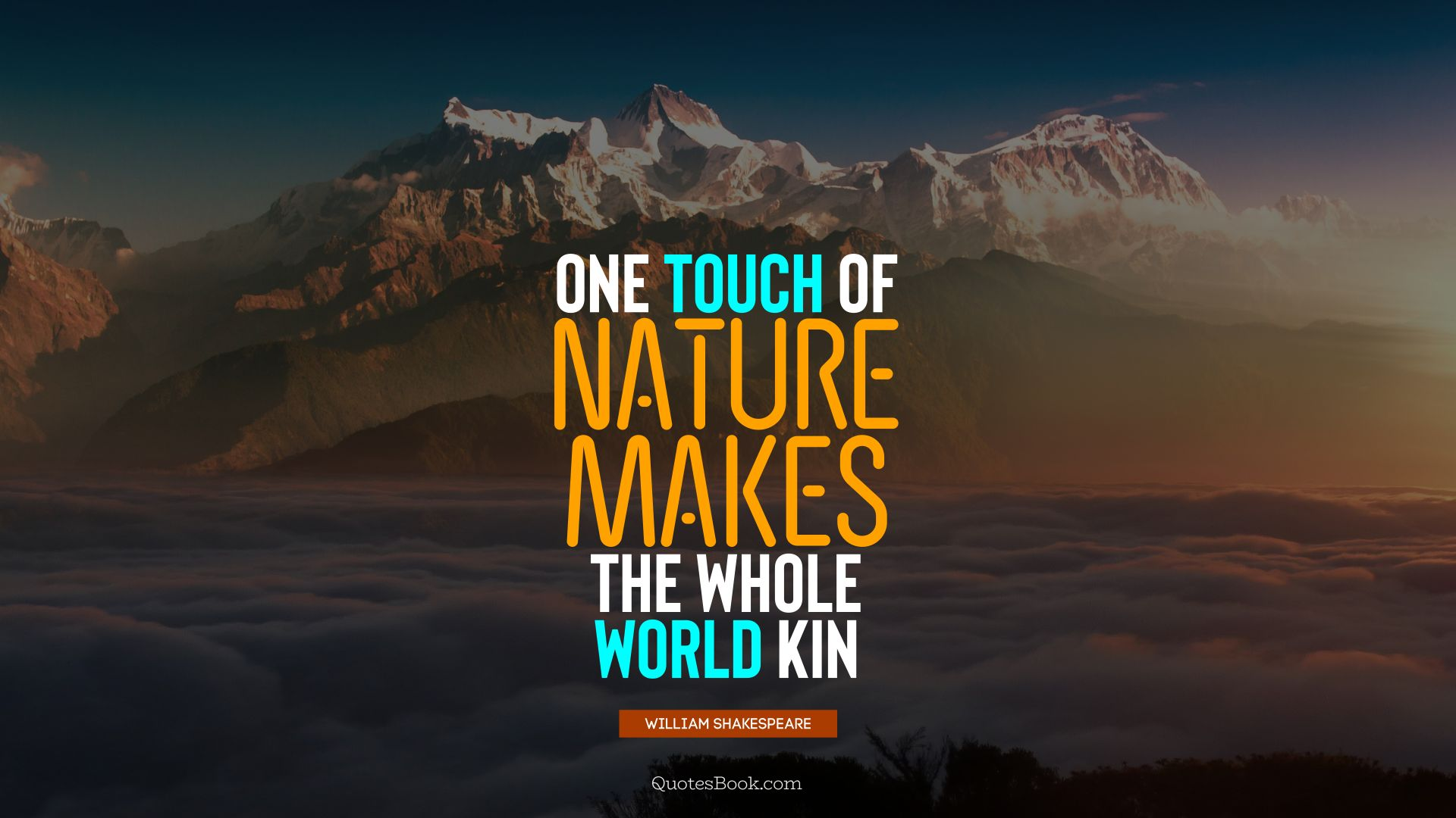 One touch of nature makes the whole world kin. - Quote by William Shakespeare