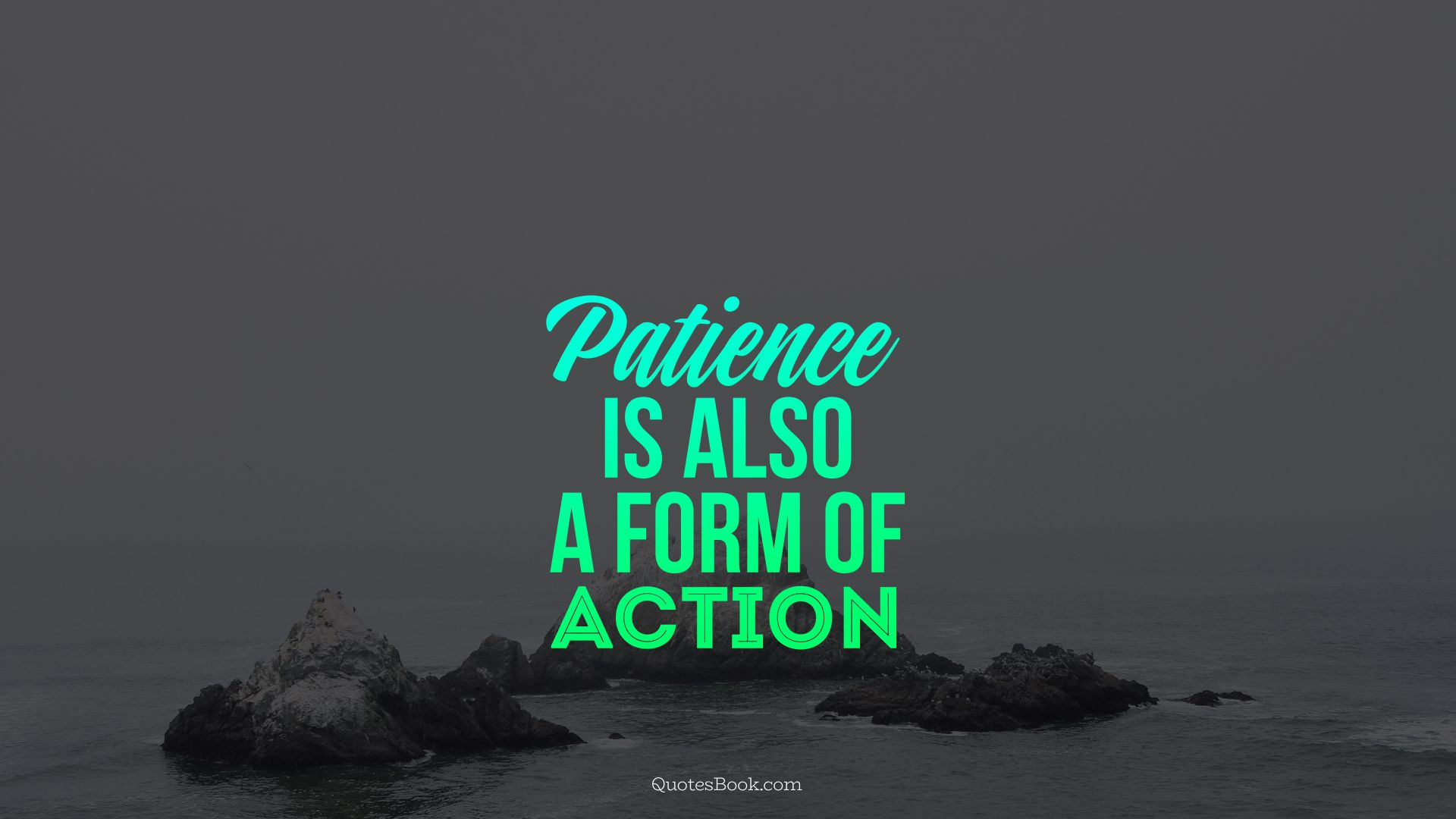 Patience is also a form of action