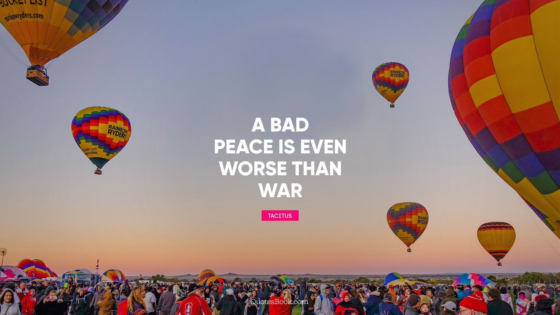 A bad peace is even worse than war. - Quote by Tacitus
