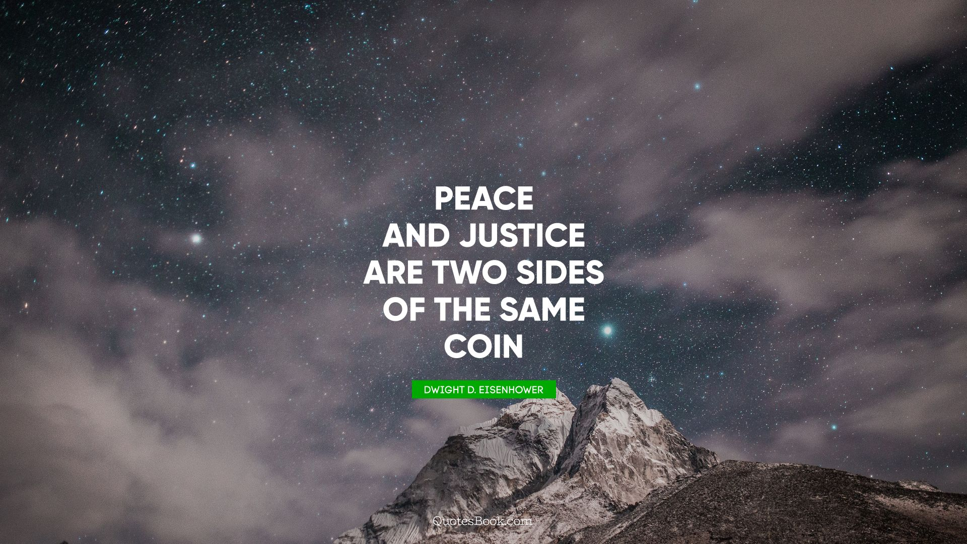 Peace and justice are two sides of the same coin. - Quote by Dwight D. Eisenhower