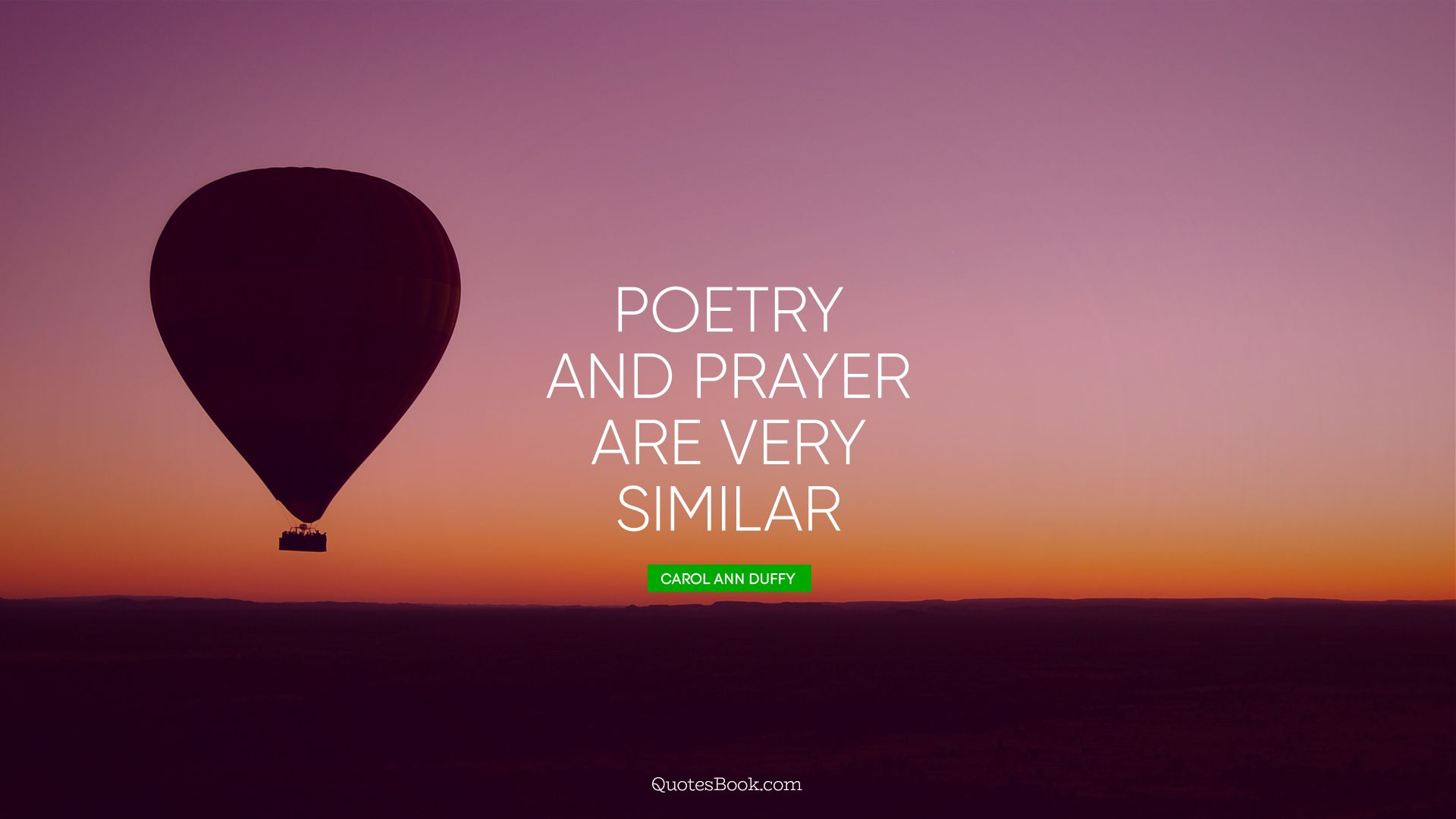 Poetry and prayer are very similar. - Quote by Carol Ann Duffy