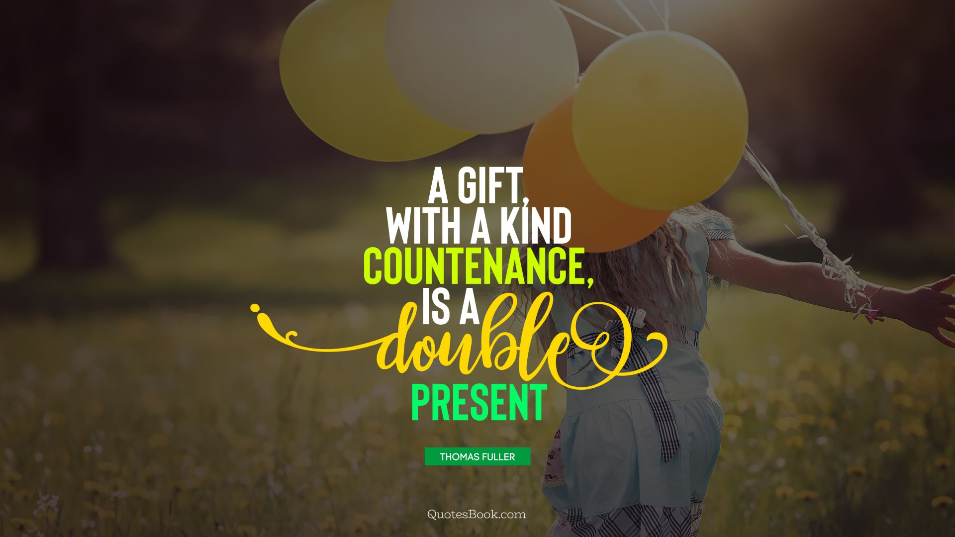 A gift, with a kind countenance, is a double present. - Quote by Thomas Fuller