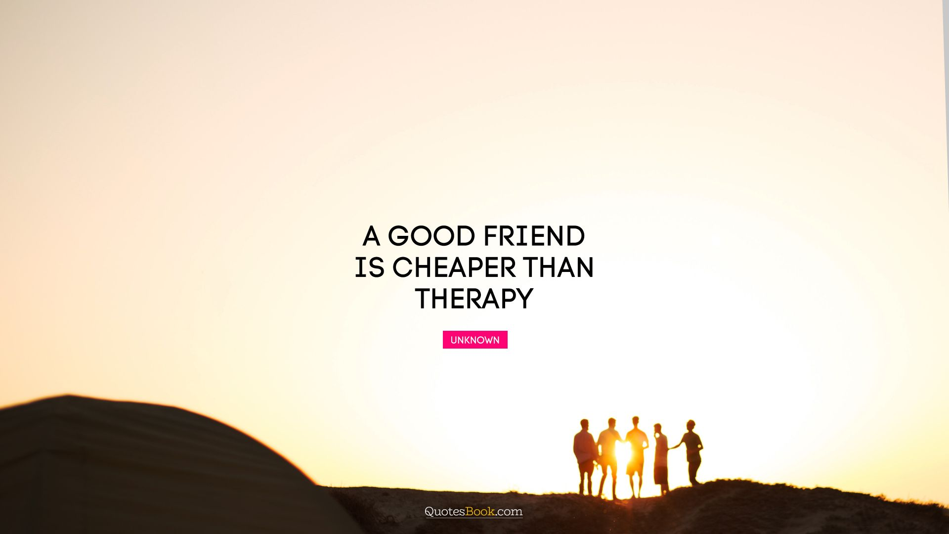 A good friend is cheaper than therapy