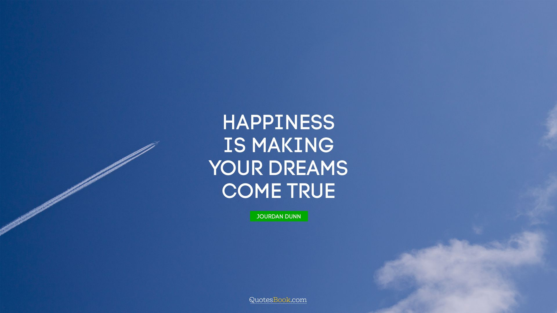 Happiness is making your dreams come true. - Quote by Jourdan Dunn