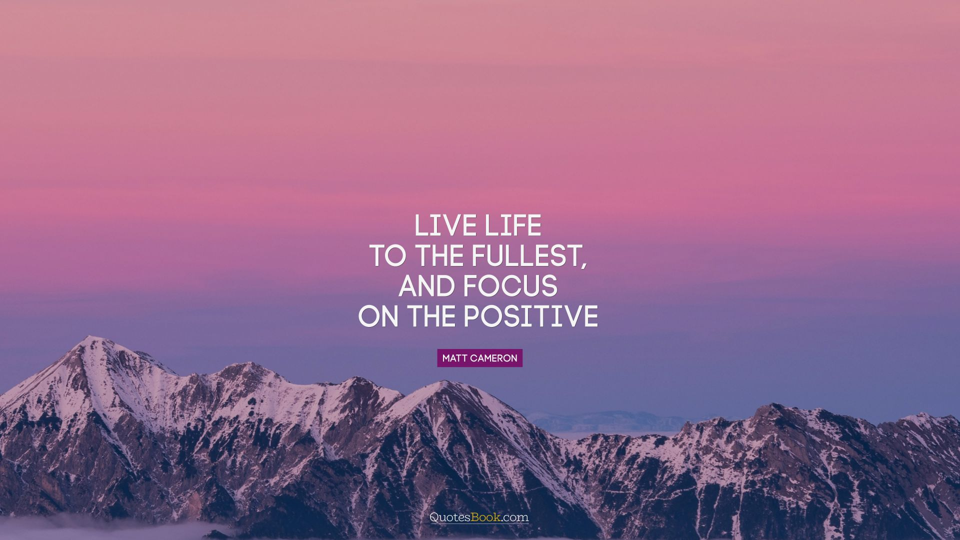 Live life to the fullest, and focus on the positive. - Quote by Matt Cameron