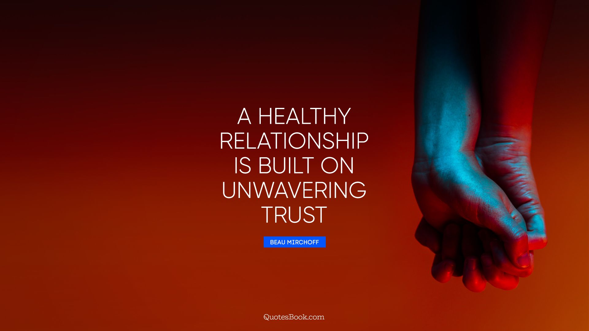 A healthy relationship is built on unwavering trust. - Quote by Beau Mirchoff