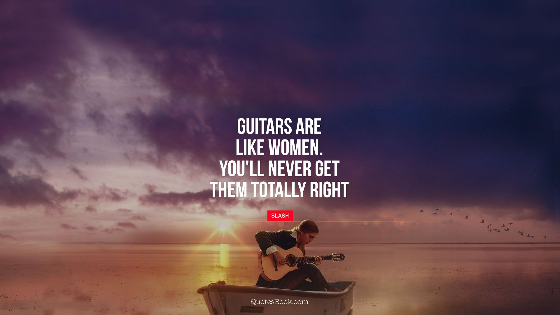 Guitars are like women. You'll never get them totally right. - Quote by Slash