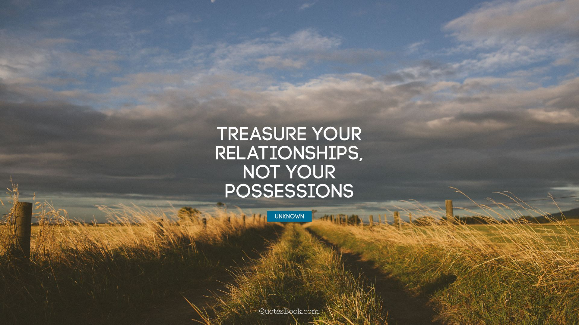 Treasure your relationships, not your possessions