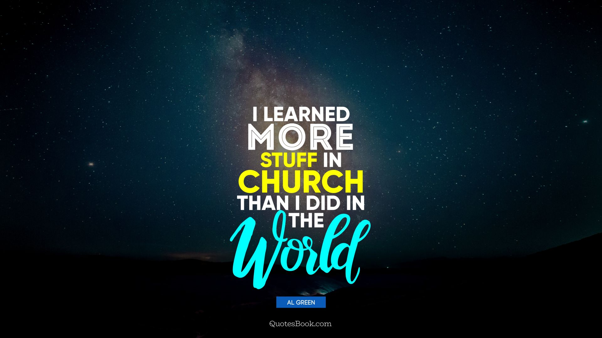 I learned more stuff in church than I did in the world. - Quote by Al Green