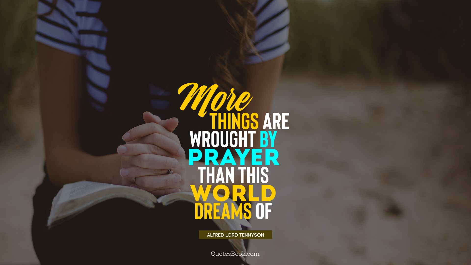 More things are wrought by prayer than this world dreams of. - Quote by Alfred Lord Tennyson
