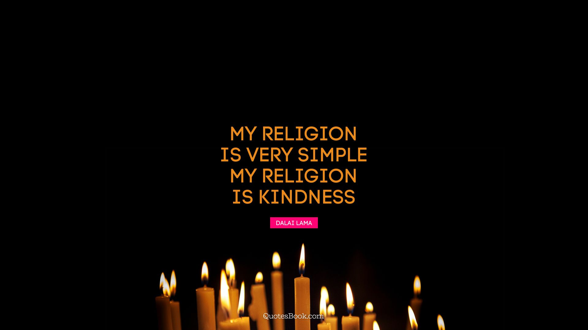 My religion is very simple. My religion is kindness. - Quote by Dalai Lama