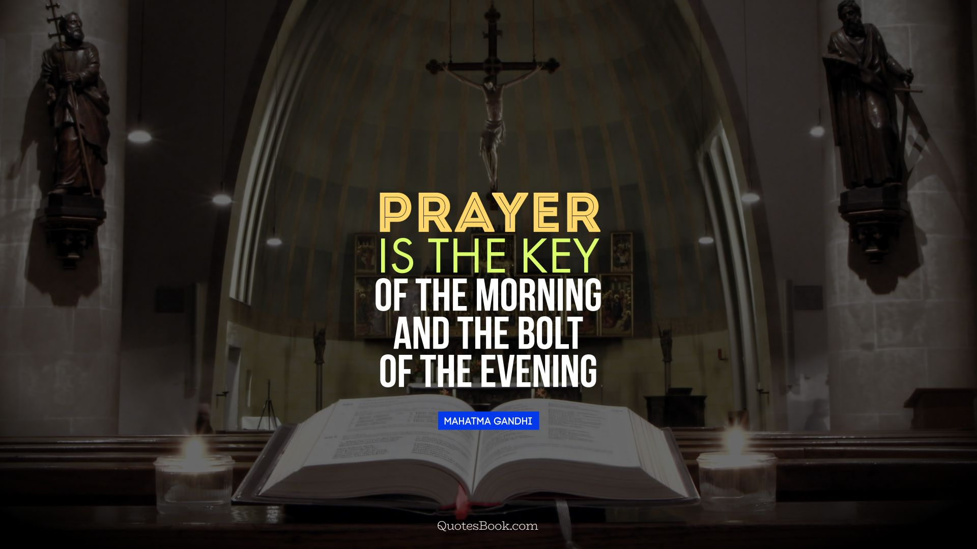 Prayer is the key of the morning and the bolt of the evening. - Quote by Mahatma Gandhi