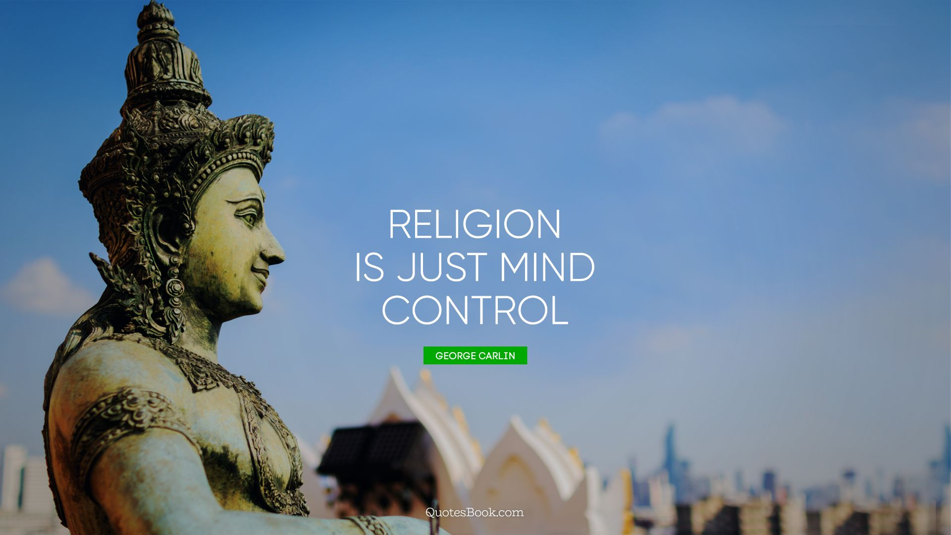 Religion is just mind control. - Quote by George Carlin