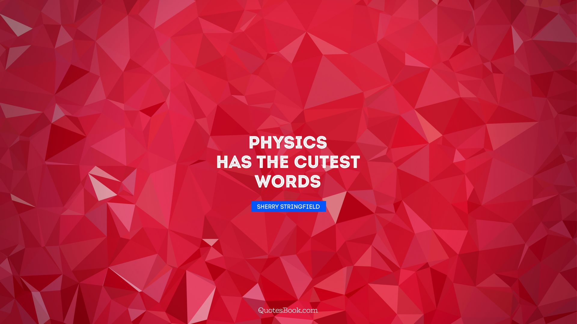 Physics has the cutest words. - Quote by Sherry Stringfield