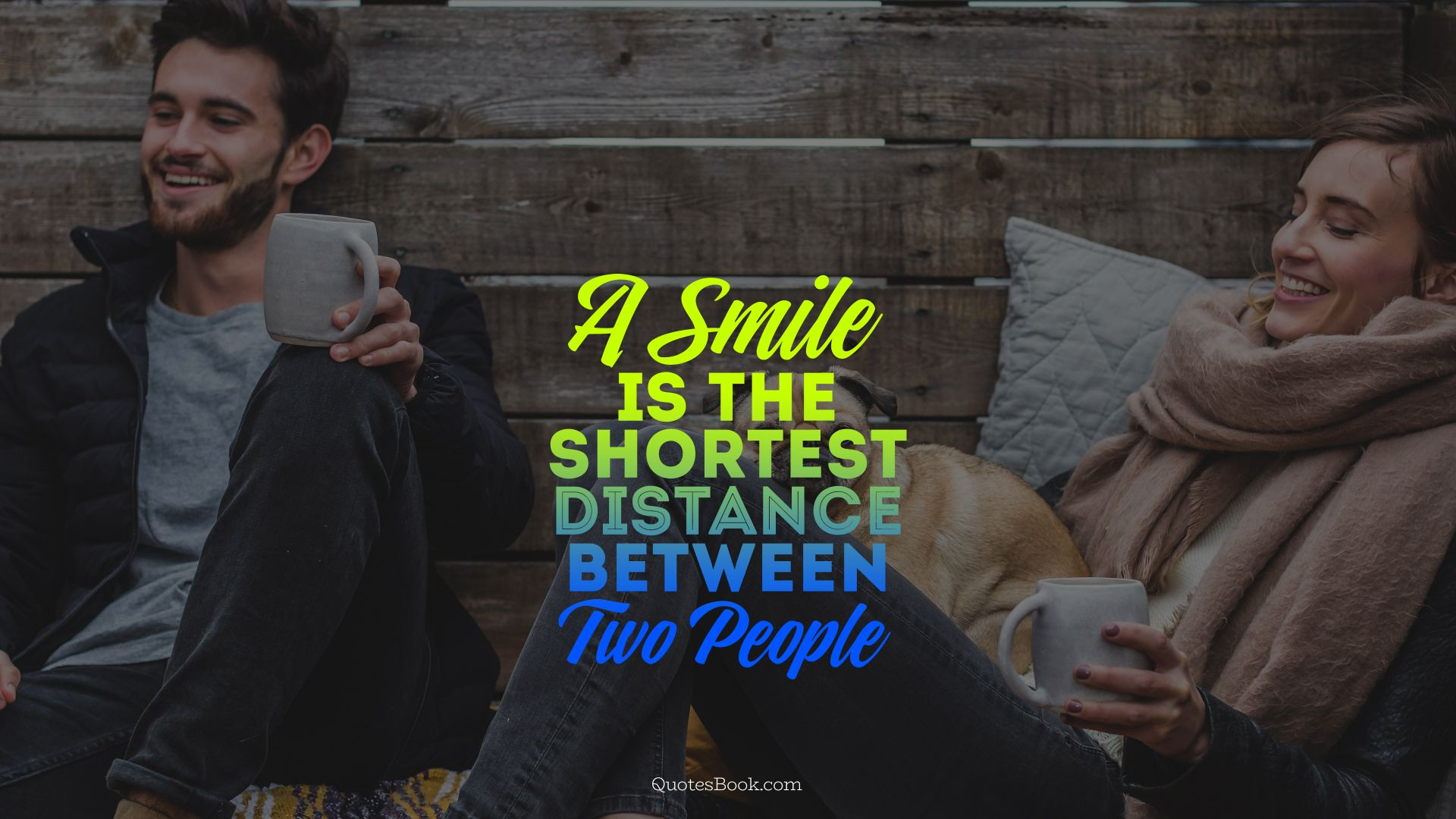 A smile is the shortest distance between two people
