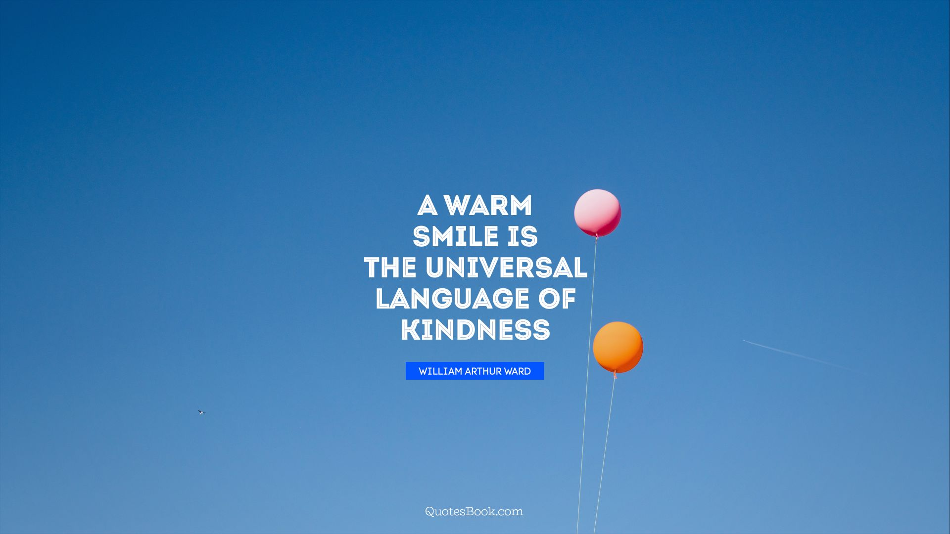 A warm smile is the universal language of kindness. - Quote by William Arthur Ward
