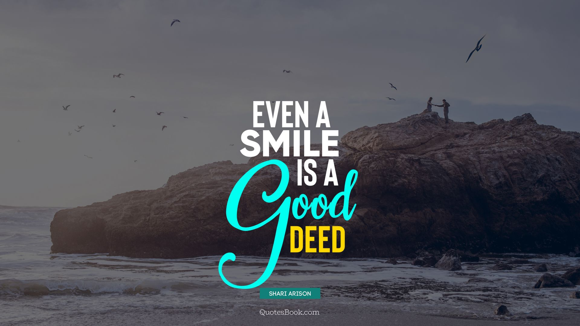 Even a smile is a good deed. - Quote by Shari Arison