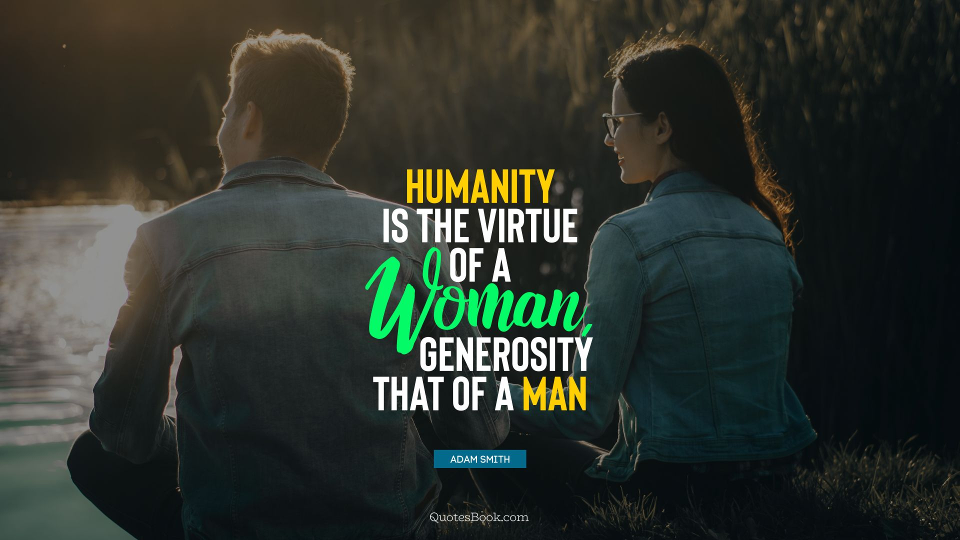 Humanity is the virtue of a woman, generosity that of a man. - Quote by Adam Smith