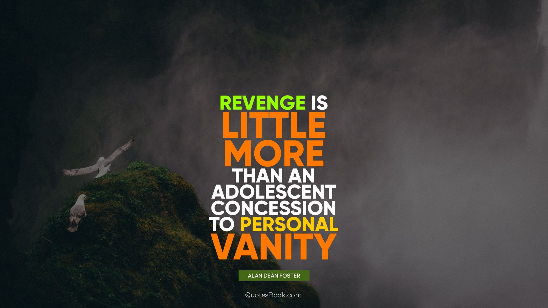Revenge is little more than an adolescent concession to personal vanity. - Quote by Alan Dean Foster