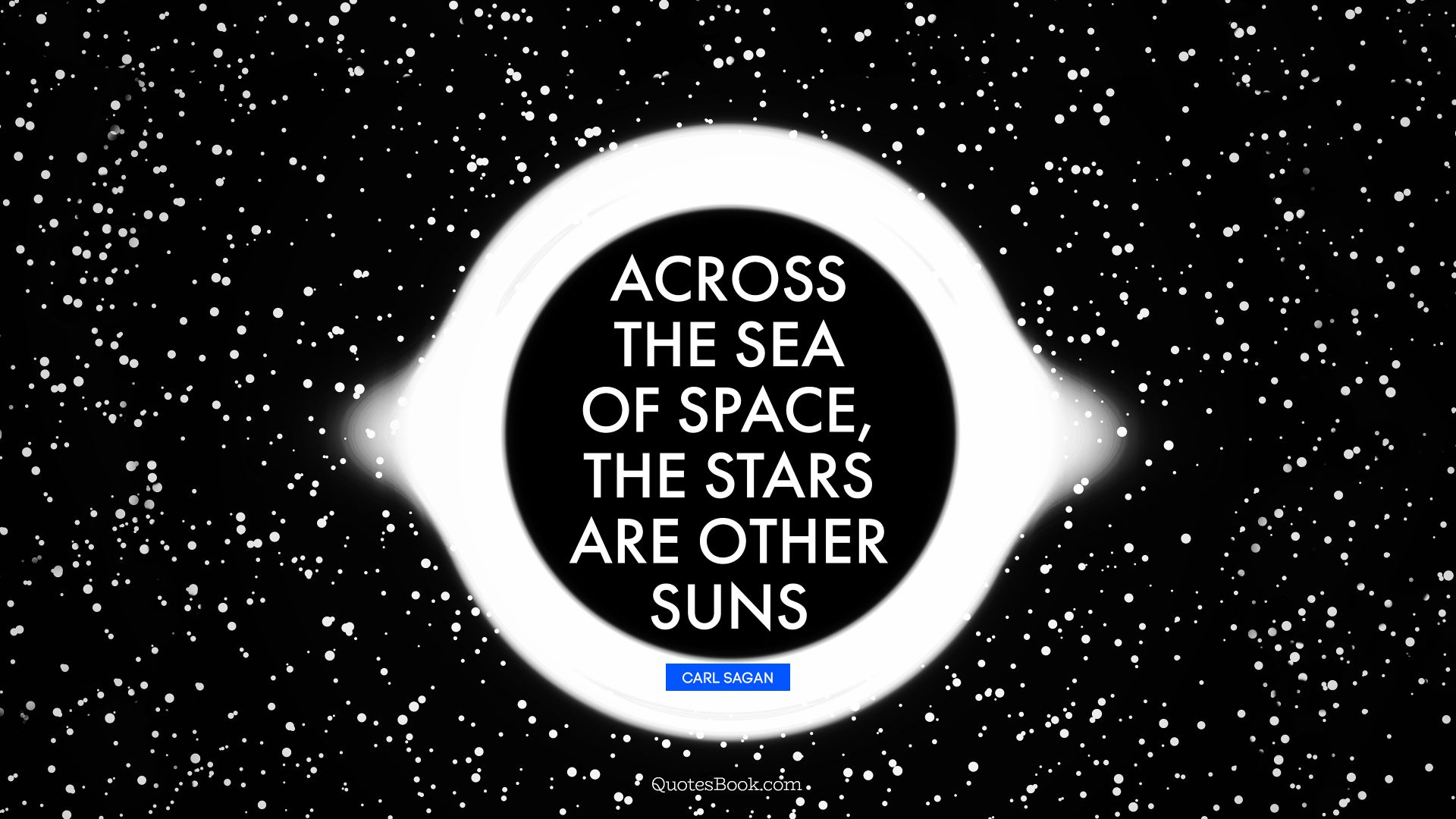 Across the sea of space, the stars are other suns. - Quote by Carl Sagan