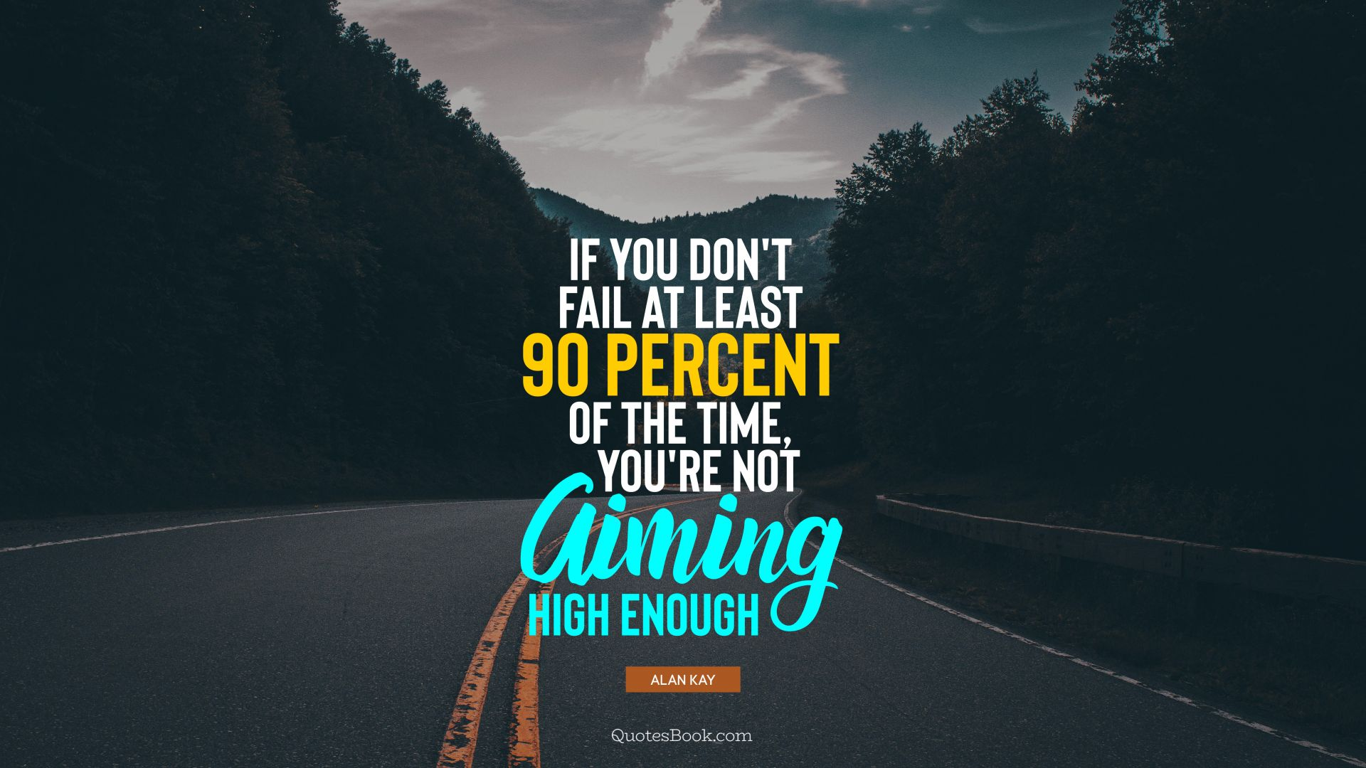 If you don't fail at least 90 percent of the time, you're not aiming high enough. - Quote by Alan Kay