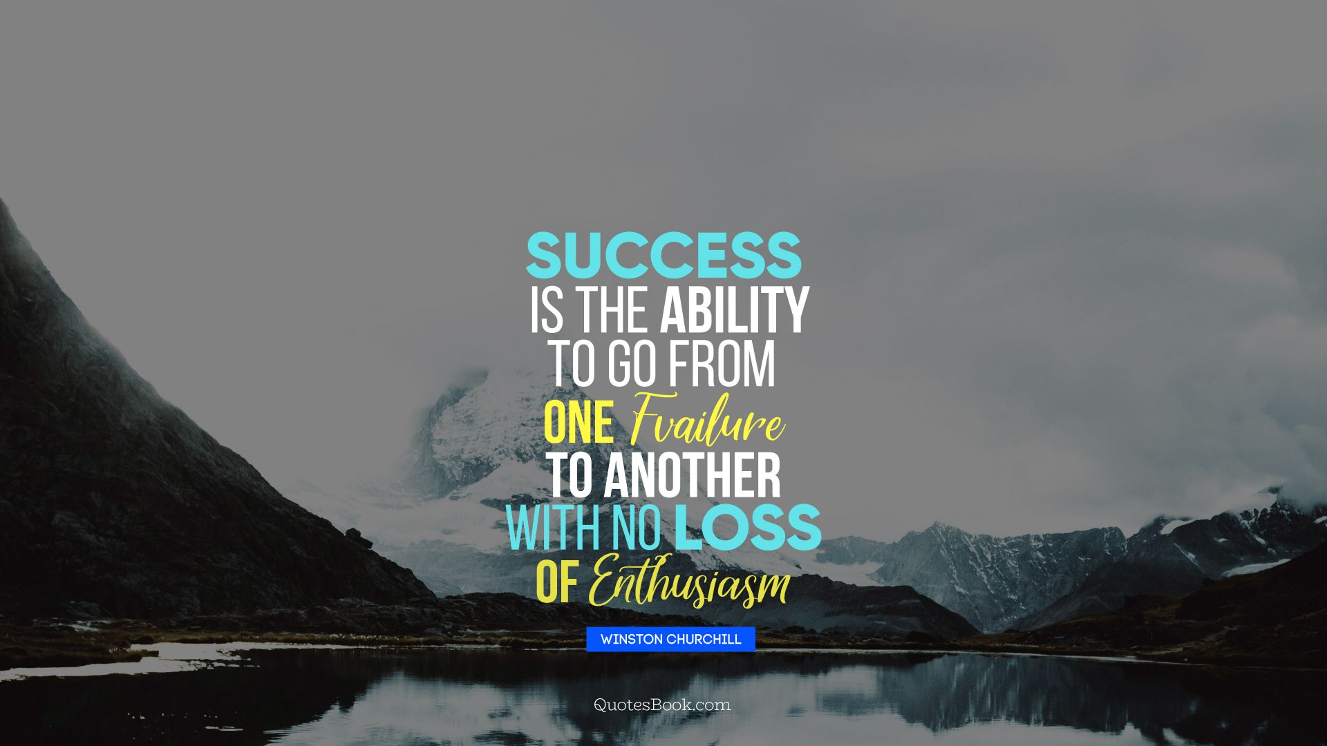 Success is the ability to go from one failure to another with no loss of enthusiasm. - Quote by Winston Churchille