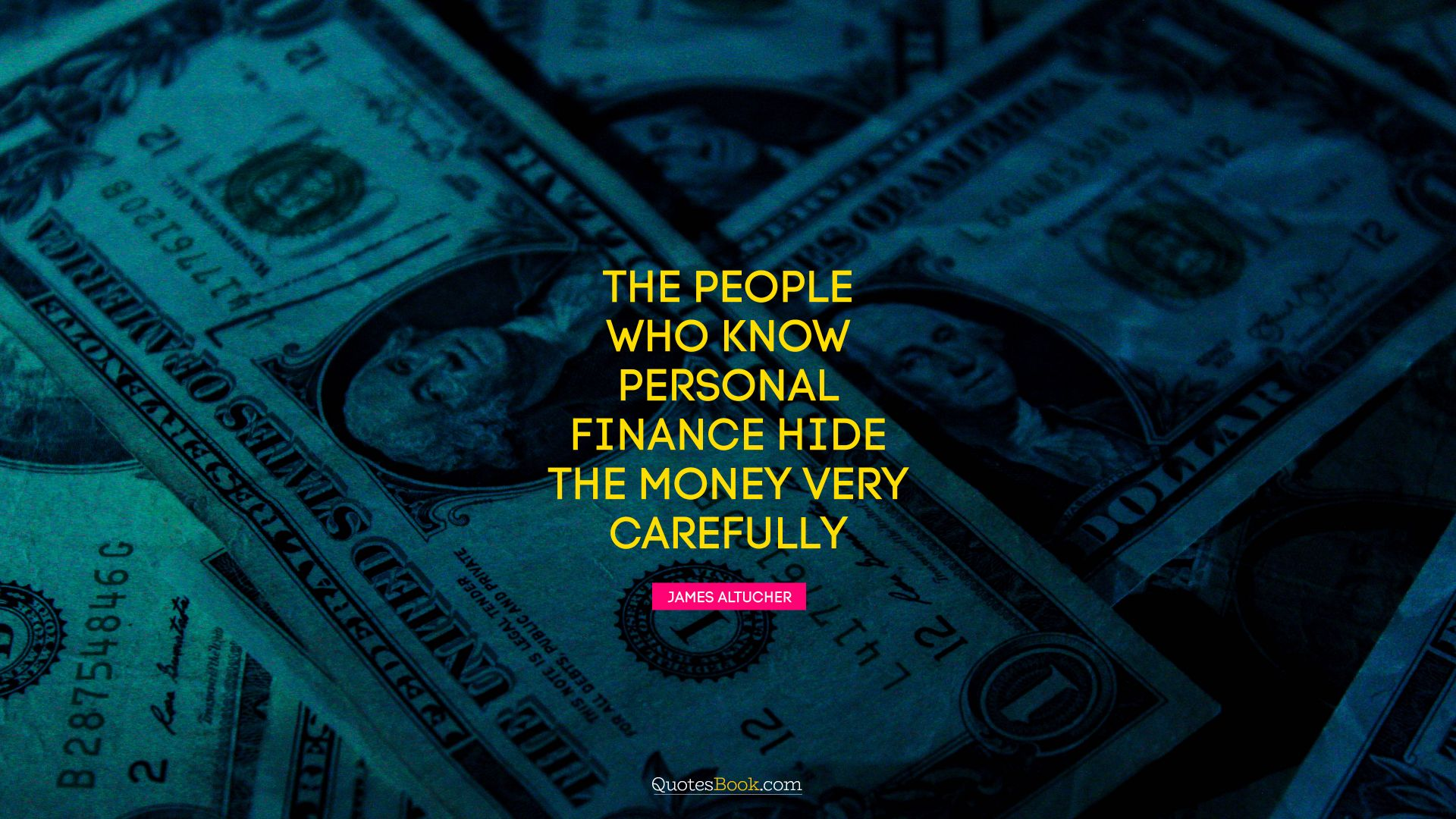 The people who know personal finance hide the money very carefully. - Quote by James Altucher