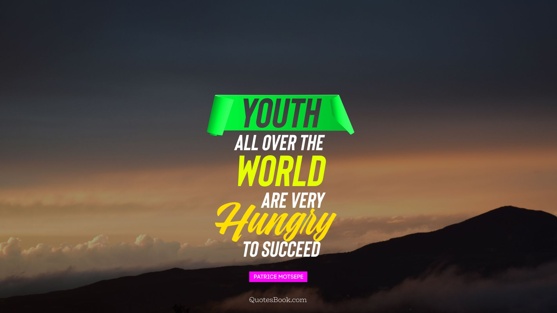 Youth all over the world are very hungry to succeed. - Quote by Patrice Motsepe