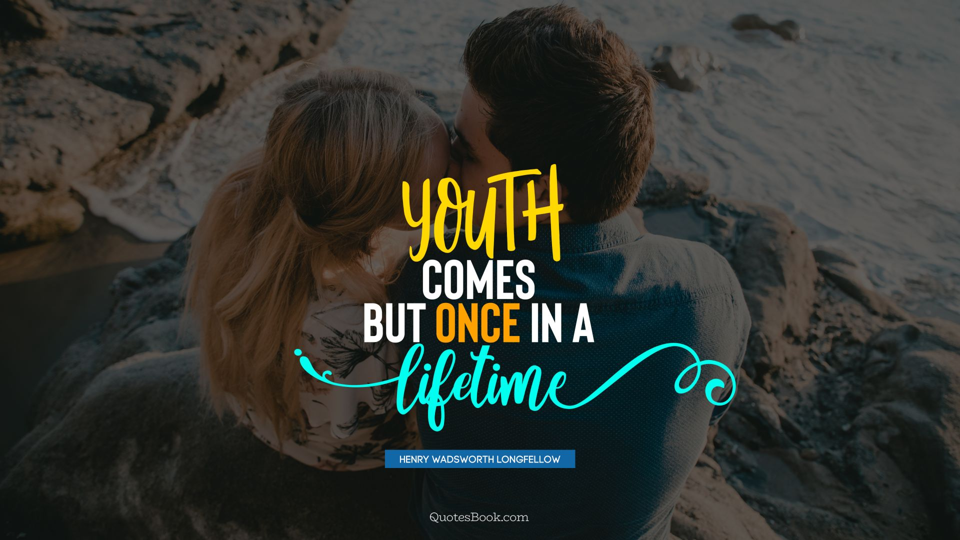Youth Comes But Once In A Lifetime Quote By Henry Wadsworth