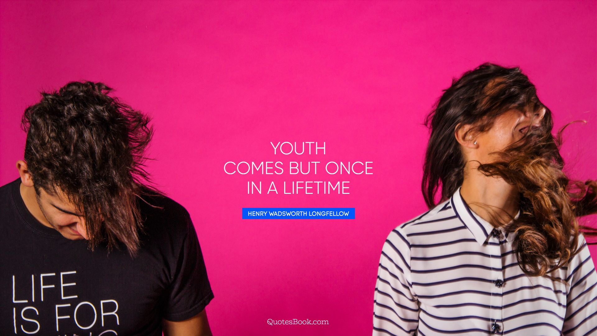 Youth comes but once in a lifetime. - Quote by Henry Wadsworth Longfellow