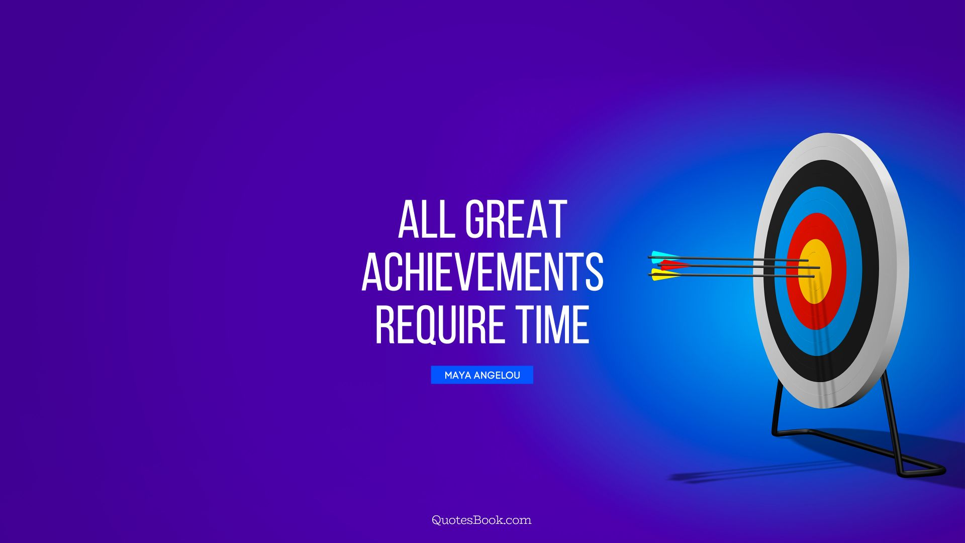All great achievements require time. - Quote by Maya Angelou
