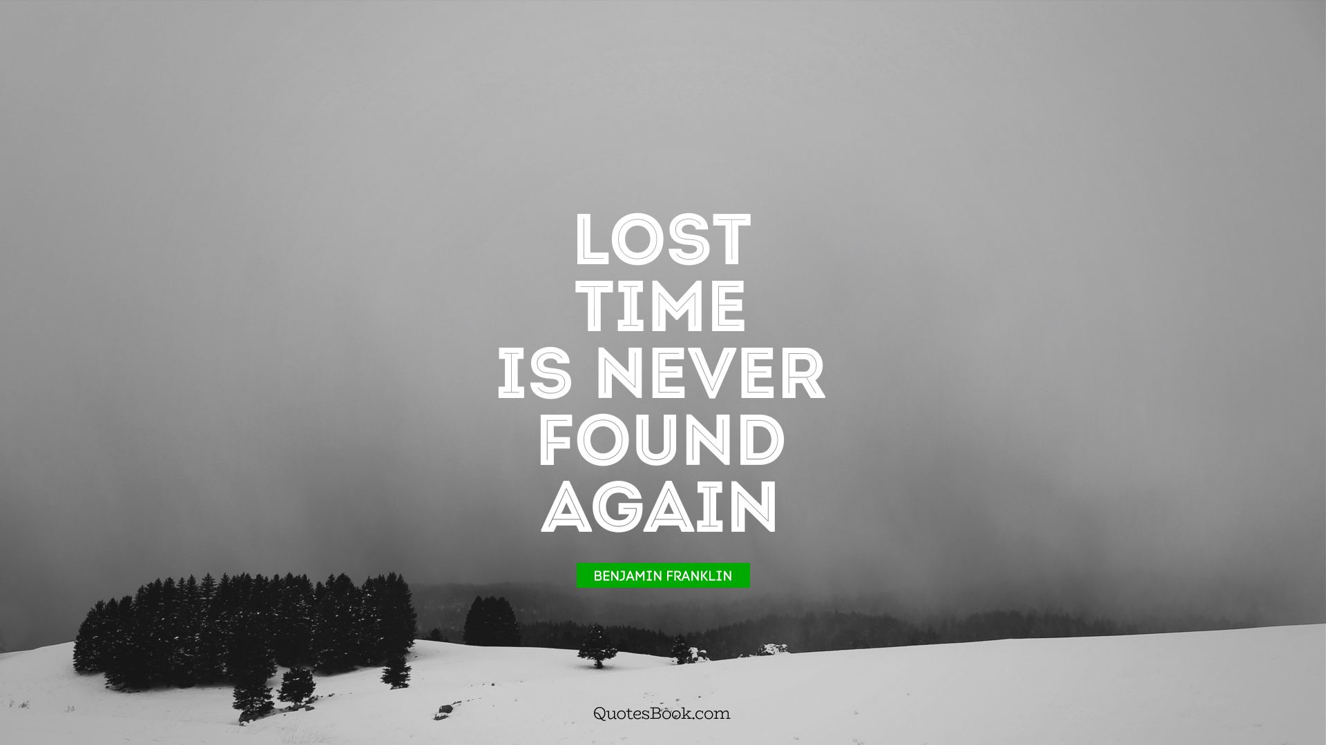 Lost time is never found again. - Quote by Benjamin Franklin