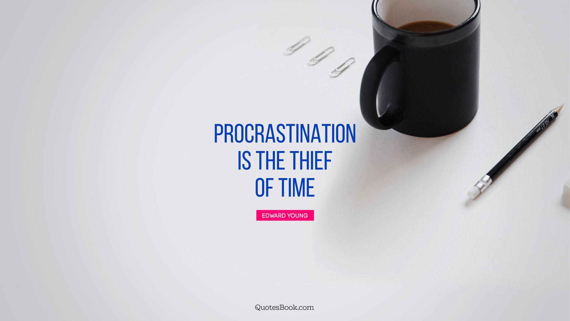 Procrastination is the thief of time. - Quote by Edward Young