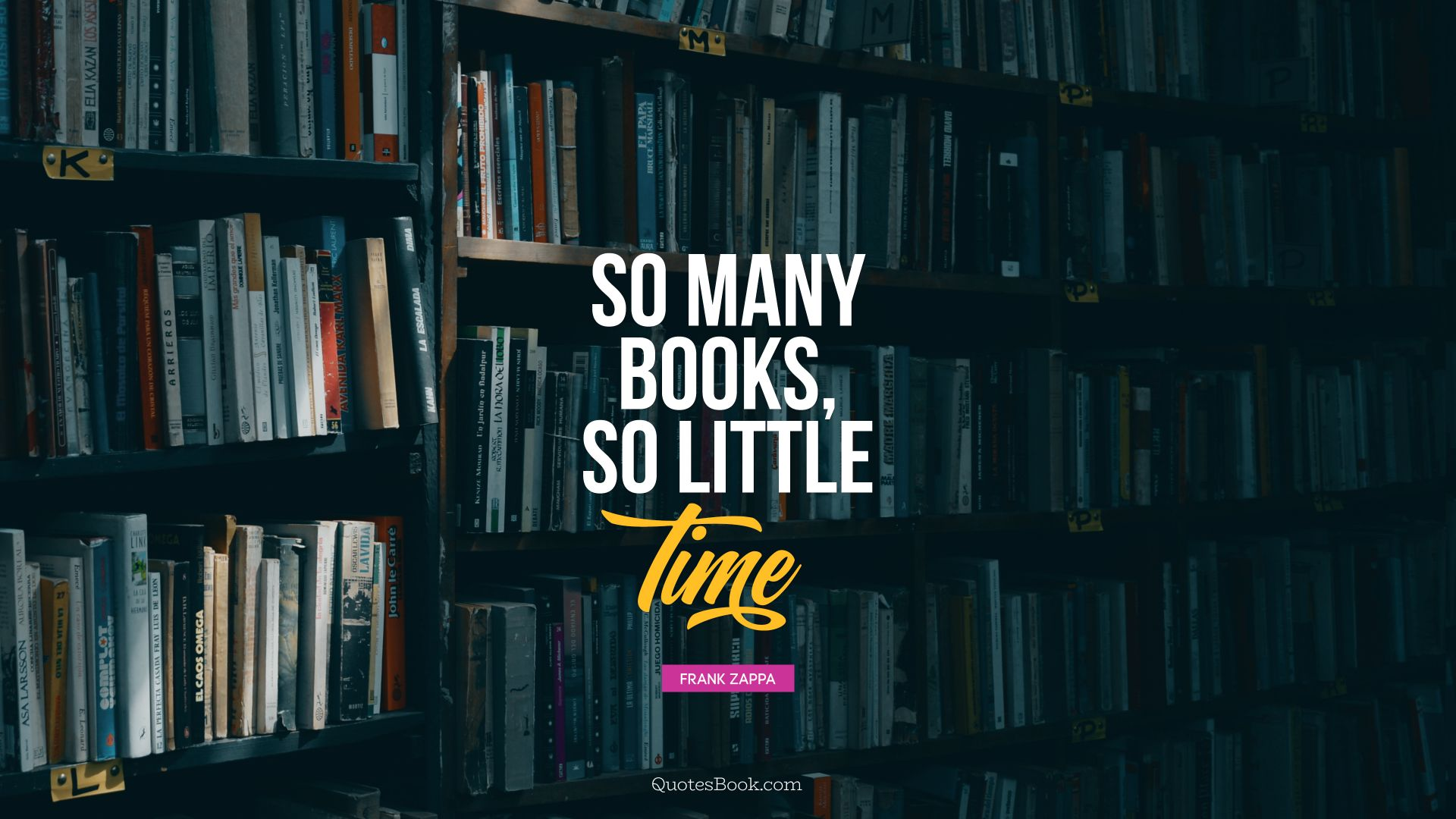 So many books, so little time. - Quote by Frank Zappa