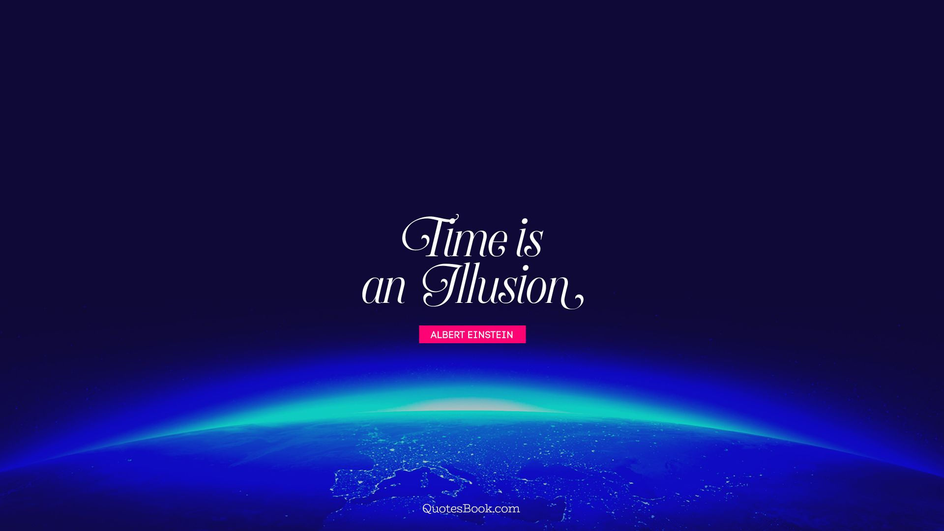 Time is an illusion. - Quote by Albert Einstein