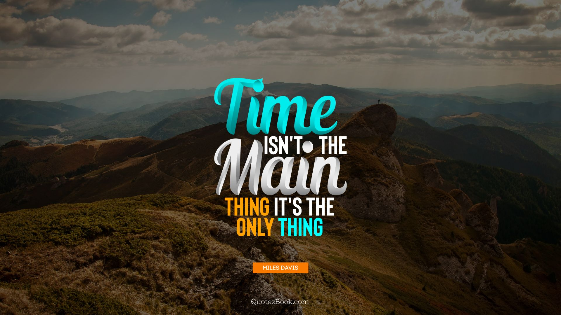 Time isn't the main thing it's the only thing. - Quote by Miles Davis