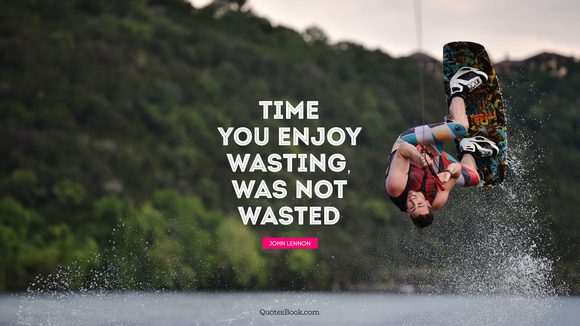 Time you enjoy wasting, was not wasted. - Quote by John Lennon