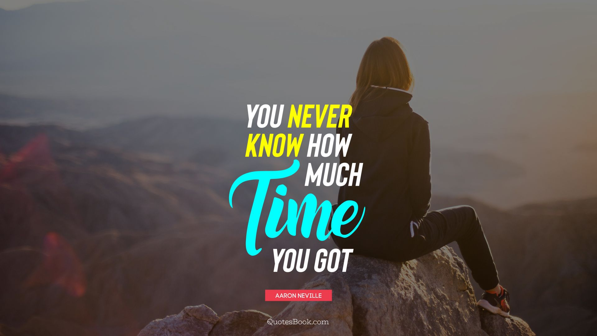You never know how much time you got. - Quote by Aaron Neville