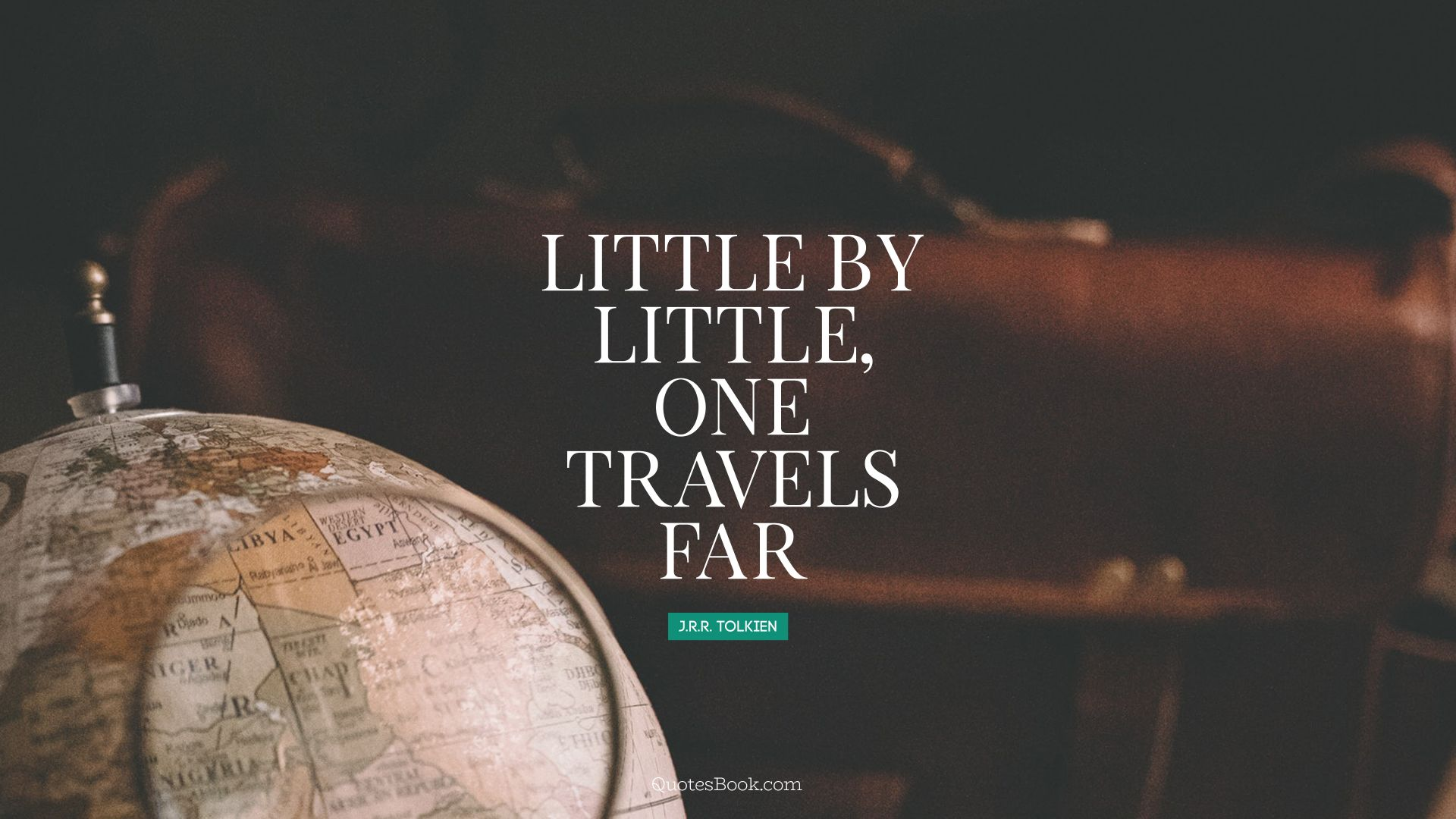 Little by little, one travels far. - Quote by J. R. R. Tolkien