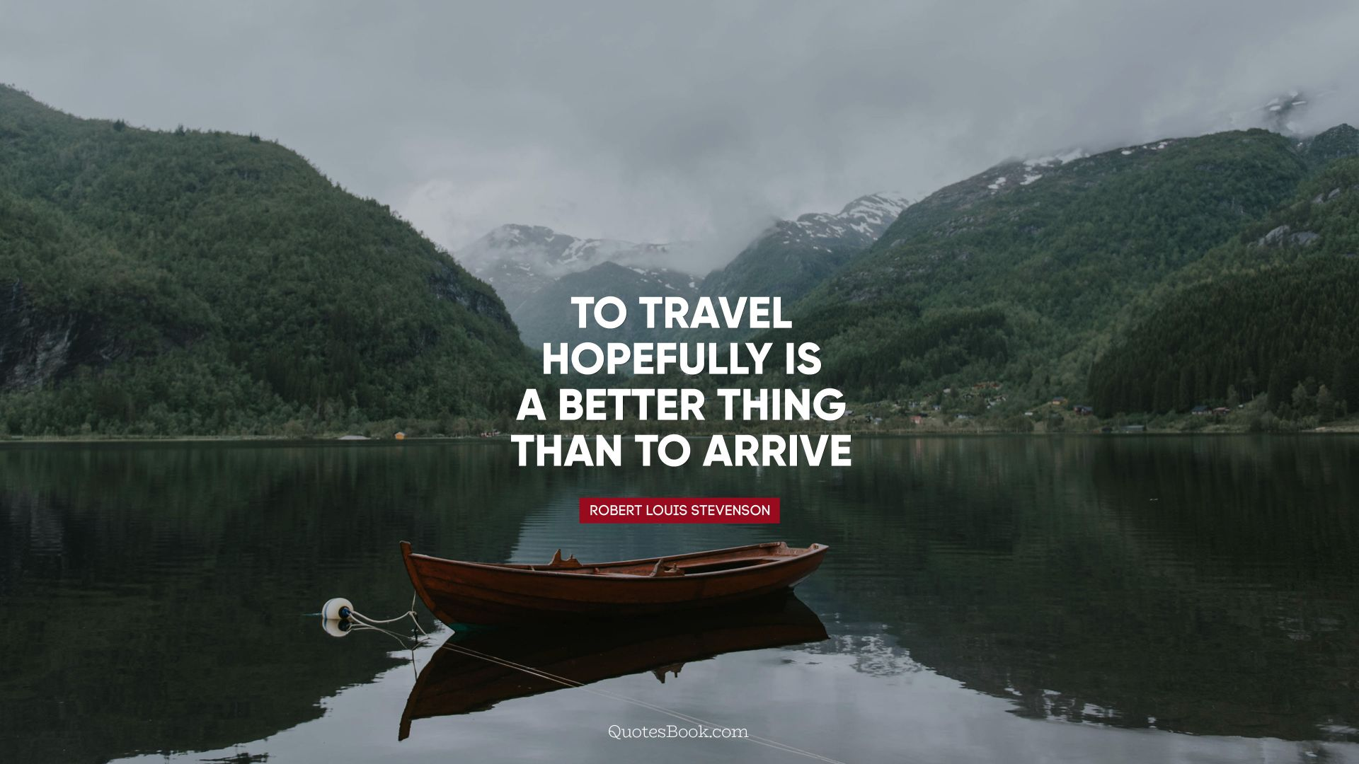 To travel hopefully is a better thing than to arrive. - Quote by Robert Louis Stevenson