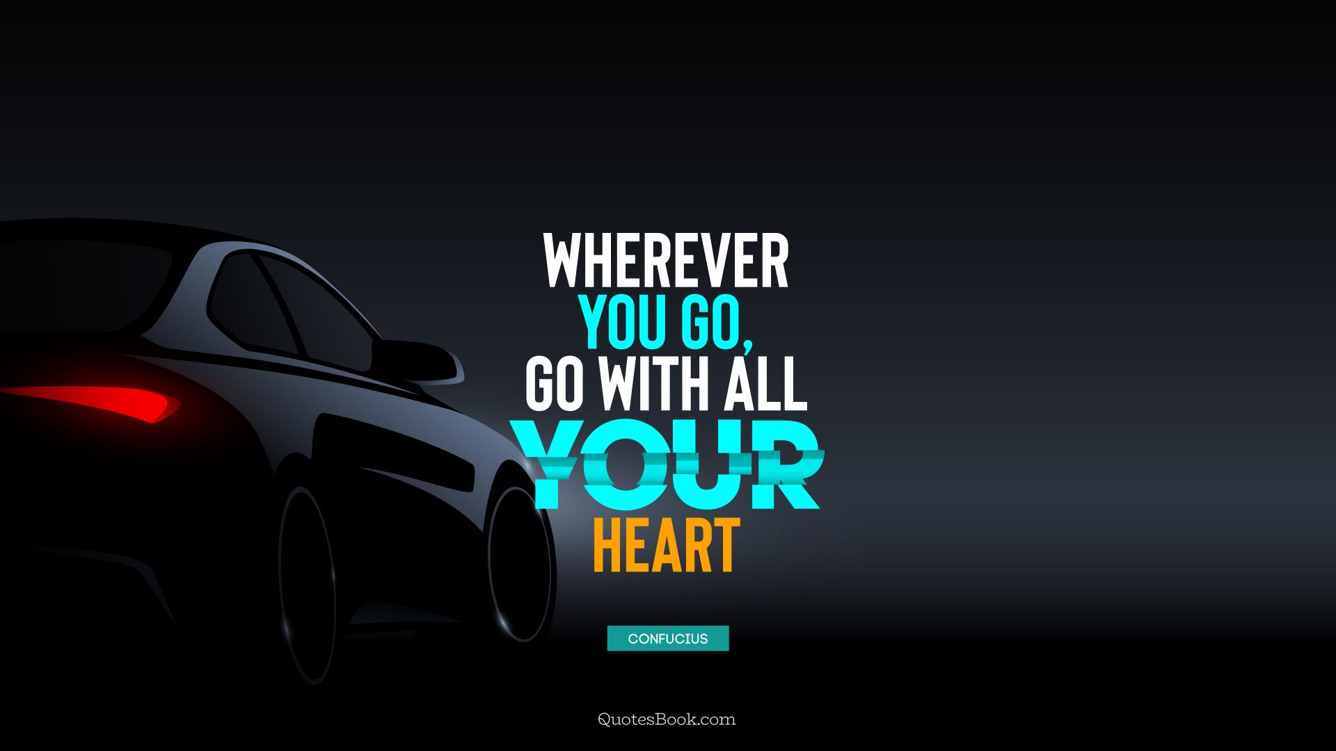 Wherever you go, go with all your heart  - Quote by Confucius