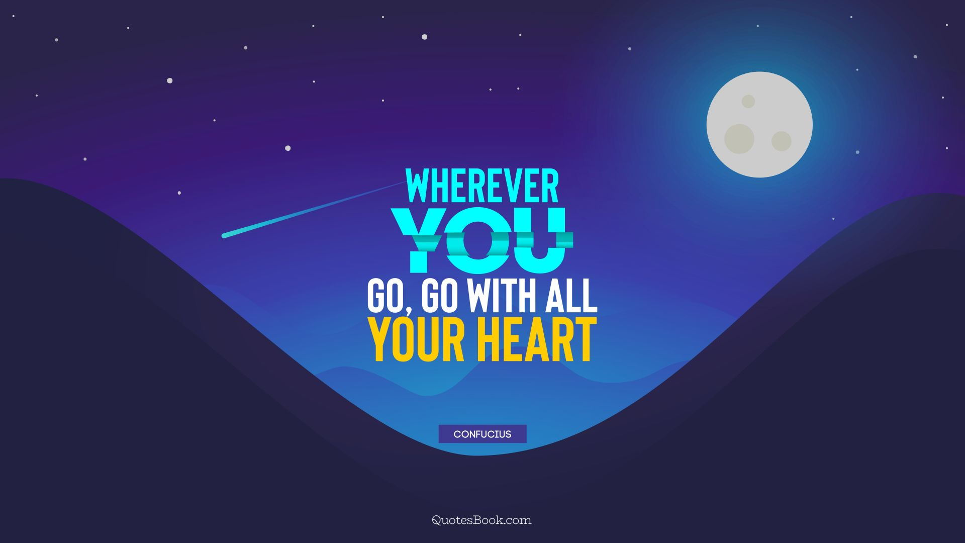 Wherever you go, go with all your heart  - Quote by