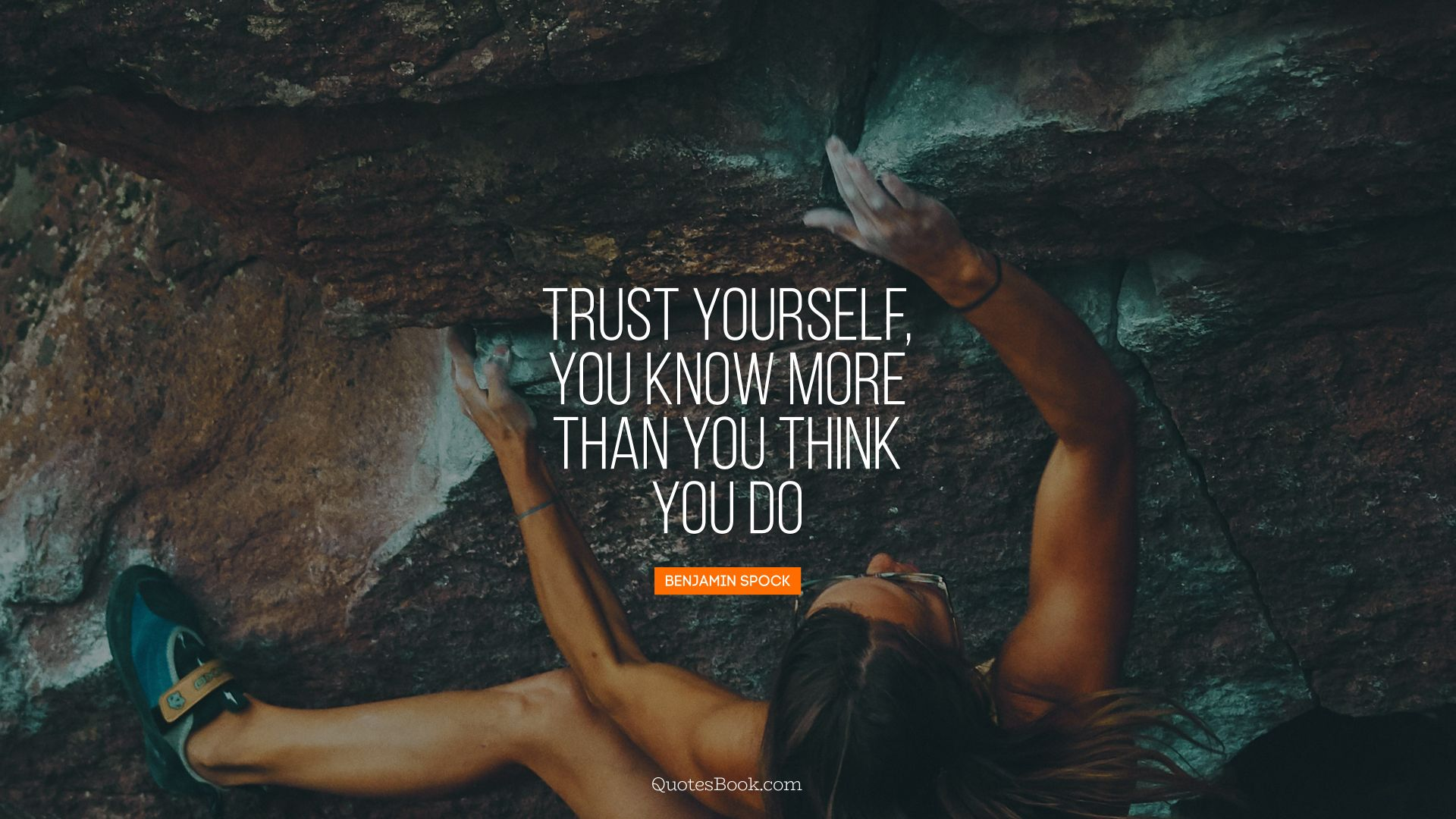 Trust yourself, you know more than you think you do. - Quote by Benjamin Spock