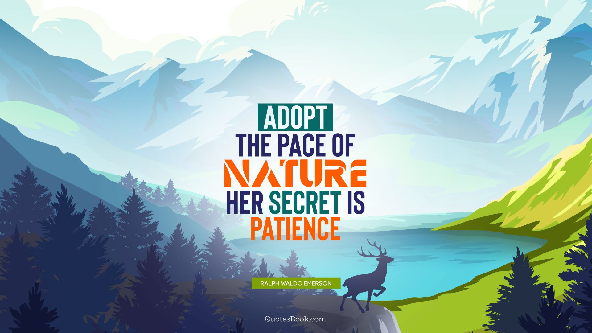 Adopt the pace of nature: her secret is patience. - Quote by Ralph Waldo Emerson