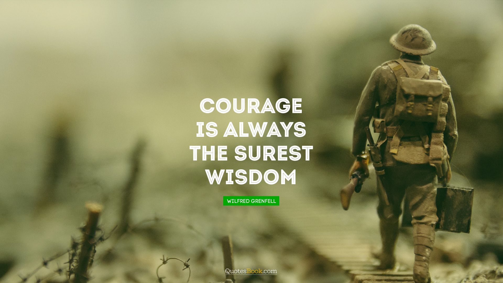 Courage is always the surest wisdom. - Quote by Wilfred Grenfell