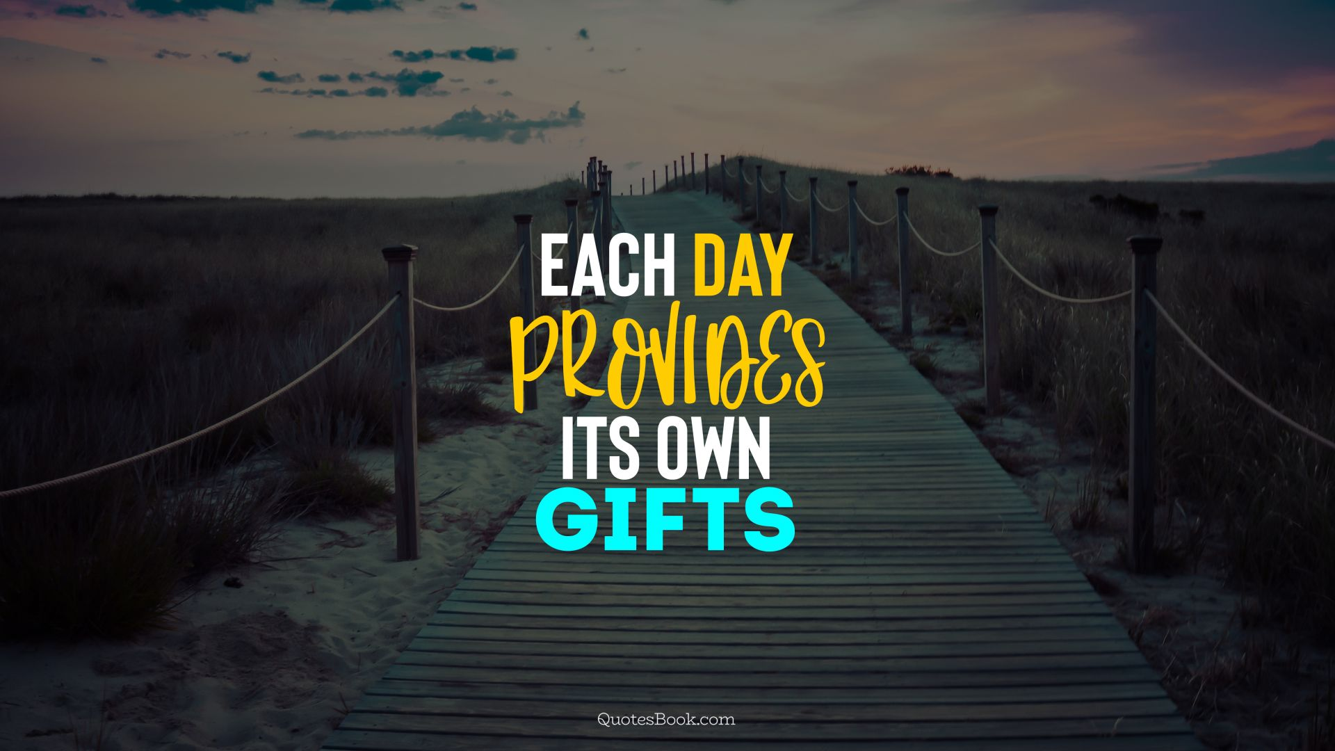 Each day provides its own gifts
