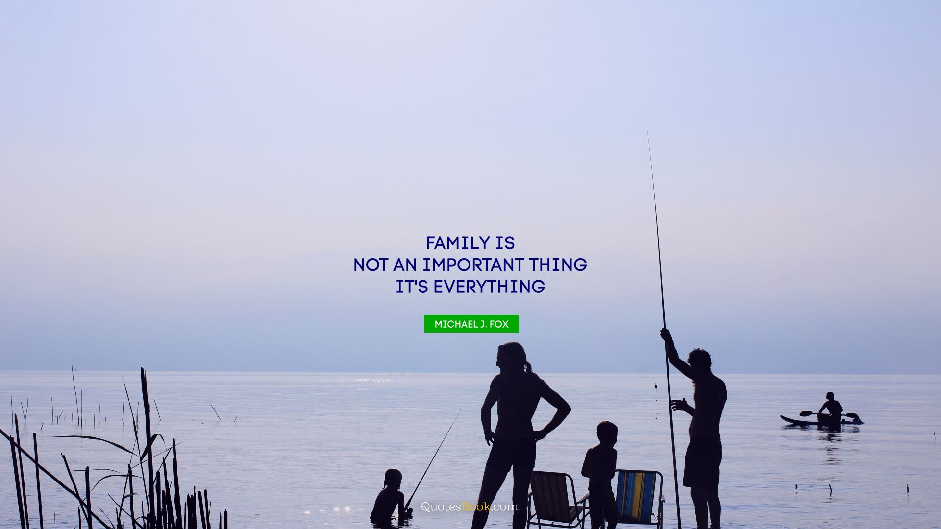 Family is not an important thing. It's everything. - Quote by Michael J. Fox