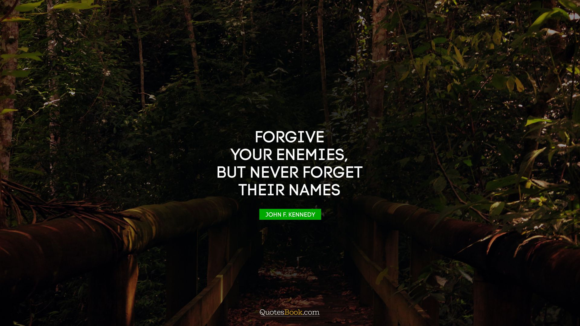 Forgive your enemies, but never forget their names. - Quote by John F. Kennedy