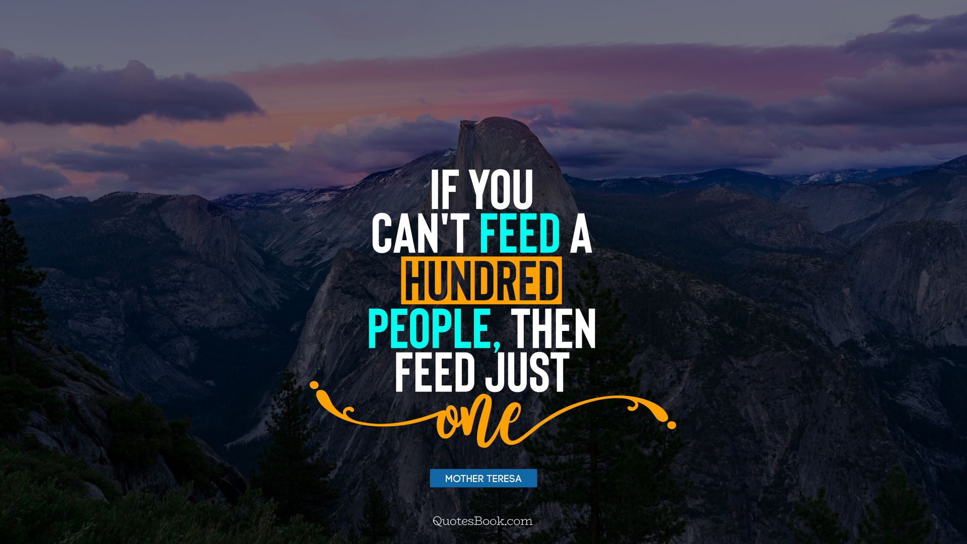 If you can't feed a hundred people, then feed just one. - Quote by Mother Teresa