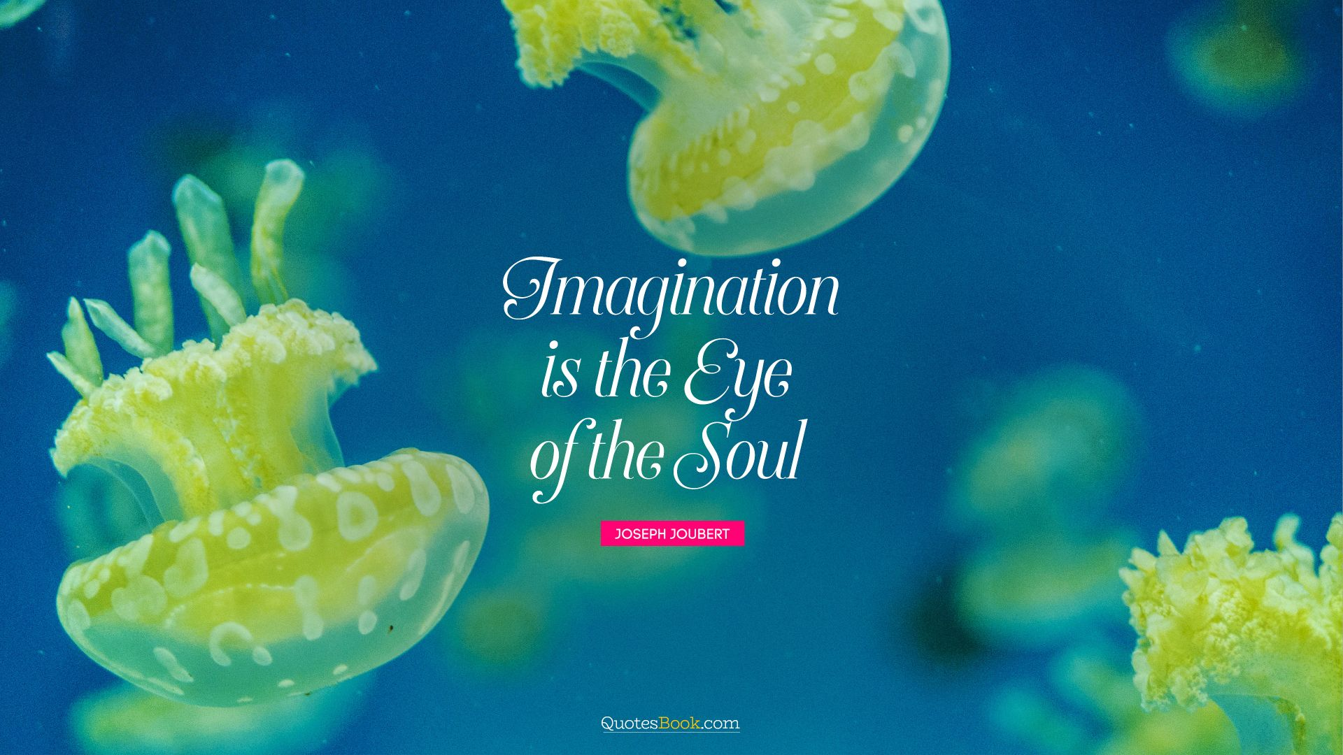 Imagination is the eye of the soul. - Quote by Joseph Joubert